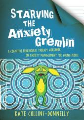 Starving the Anxiety Gremlin: A Cognitive Behavioural Therapy Workbook on Anxiety Management for Young People