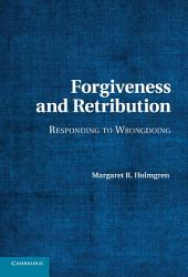 Forgiveness and Retribution: Responding to Wrongdoing