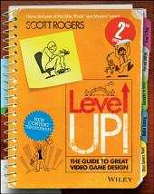 Level Up! The Guide to Great Video Game Design: Edition 2