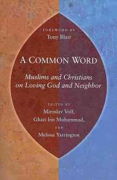 A Common Word: Muslims and Christians on Loving God and Neighbor