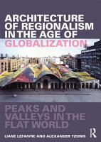 Architecture of Regionalism in the Age of Globalization PDF