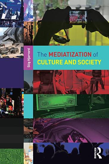 The Mediatization of Culture and Society PDF