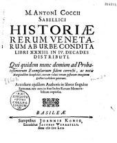 M. Antonii Sabellici Historiae rerum venetarum ab urbe condita libri XXXIII