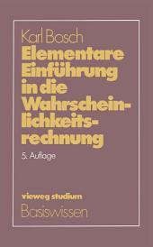 Elementare Einführung in die Wahrscheinlichkeitsrechnung: Mit 82 Beispielen und 73 Übungsaufgaben mit vollständigem Lösungsweg, Ausgabe 5