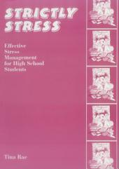 Strictly Stress: Effective Stress Management: A Series of 12 Sessions for High School Students
