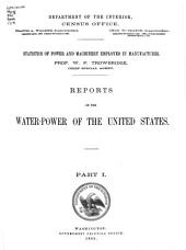 Reports on the water-power of the United States: statistics of power and machinery employed in manufactures, Volume 1