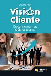 Visión cliente: Crecer y ganar más con los clientes