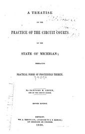 A Treatise on the Practice of the Circuit Courts of the State of Michigan: Embracing Practical Forms of Proceedings Therein