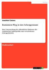 Rumäniens Weg in den Schengenraum: Eine Untersuchung des öffentlichen Diskurses der rumänischen Außenpolitik zum verschobenen Schengenbeitritt
