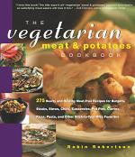The Vegetarian Meat & Potatoes Cookbook