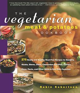 The Vegetarian Meat   Potatoes Cookbook PDF