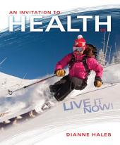 An Invitation to Health: Live It Now! Brief Edition: Edition 9