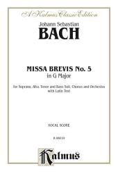 Missa Brevis No. 5 in G Major: For SATB Solo, SATB Chorus/Choir and Orchestra with Latin Text (Vocal Score)