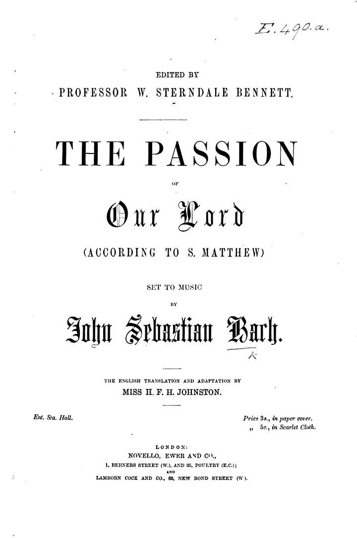 The Passion of Our Lord (according to S. Matthew) ... The English Translation and Adaptation by Miss H. F. H. Johnston.Edited by W. Sterndale Bennett.[Vocal Score.]