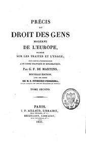 Précis du droit des gens moderne de l'Europe, fondé sur les traités et l'usage, pour servir d'introduction à un cours politique et diplomatique: Volume2