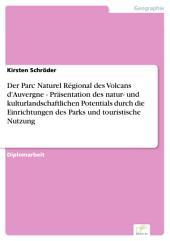 Der Parc Naturel Régional des Volcans d'Auvergne - Präsentation des natur- und kulturlandschaftlichen Potentials durch die Einrichtungen des Parks und touristische Nutzung