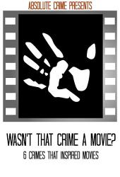 Wasn't That Crime a Movie?: 6 Crimes That Inspired Movies