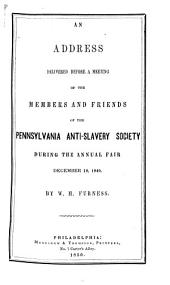 An Address delivered before a meeting of the members and friends of the Pennsylvanian Anti-Slavery Society, December 19, 1849
