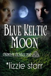 Blue Keltic Moon: Children of the Keltic Triad
