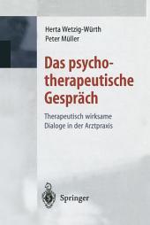 Das psychotherapeutische Gespräch: Therapeutisch wirksame Dialoge in der Arztpraxis