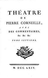 Théatre de Pierre Corneille,: avec des commentaires, &c. &c. &c, Volume7