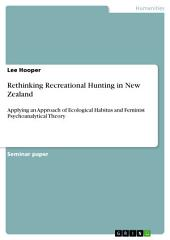 Rethinking Recreational Hunting in New Zealand: Applying an Approach of Ecological Habitus and Feminist Psychoanalytical Theory