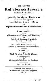 Die absolute Religionsphilosophie in ihrem Verhaltnisse zu dem gefuhlglaubigen Theismus und nach der in ihr gegebenen endlichen Vermittlung des Supernaturalismus und Rationalismus: 1