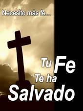 Tu Fe Te Ha Salvado: ¿Necesita mas fe para tener victoria?