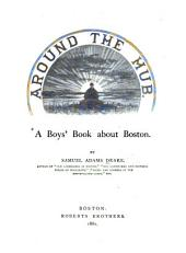Around the Hub: A Boys' Book about Boston