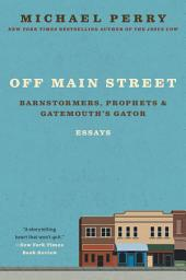 Off Main Street: Barnstormers, Prophets & Gatemouth's Gator: Essays