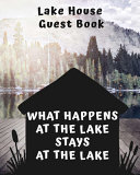 Lake House Guest Book - What Happens At The Lake Stays At The Lake