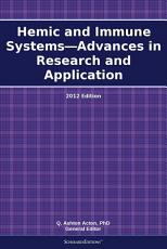 Hemic and Immune Systems   Advances in Research and Application  2012 Edition PDF