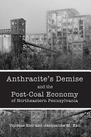 Anthracite s Demise and the Post Coal Economy of Northeastern Pennsylvania PDF