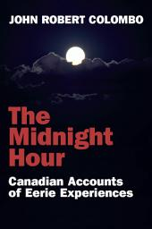 The Midnight Hour: Canadian Accounts of Eerie Experiences
