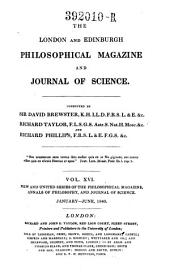 The London and Edinburgh Philosophical Magazine and Journal of Science ; Conducted by Sir David Brewster, Richard Taylor, and Richard Phillips: Volume 16