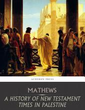 A History of New Testament Times in Palestine, 175 B.C. 70 A.D.