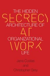 Secrecy at Work: The Hidden Architecture of Organizational Life