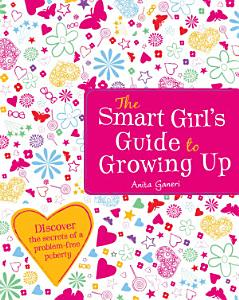 The Smart Girl s Guide To Growing Up PDF