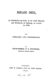 Brigade drill, as established by order in the Field exercise and evolutions of infantry, as revised in 1859. With remarks and references, by W.N. Hutchinson