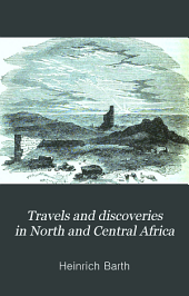 Travels and Discoveries in North and Central Africa: Volume 1