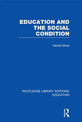 Education and the Social Condition  RLE Edu L  PDF