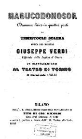 Nabucodonosor: Dramma lirico in 4 parti. Musica: Giuseppe Verdi. Da rappresentarsi al Teatro di Torino il Carnevale 1856 - 57