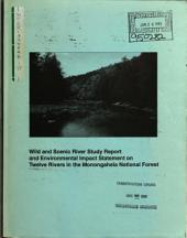 Monongahela National Forest (N.F.), Wild and Scenic River(s) (WSR) Study Report of Twelve Rivers: Shavers Fork, Dry Fork, Blackwater, Glady Fork, Laurel Fork, Otter Creek, Red Creek, South Branch Potomac, North Fork South Branch Potomac, Seneca Creek, Williams, and North Fork Cherry: Environmental Impact Statement