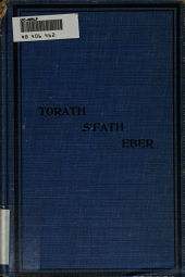 Torath s'fath eber: a Hebrew grammar. An instructive guide to the holy language for Jewish schools and homes. Written in a most interesting and attractive style, with ample rules and explanations concerning Rashi script and the reading of unpunctuated Hebrew. In English and Jewish-German