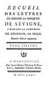 Recueil des lettres de madame la Marquise de Sevigné, a madame la Comtesse de Grignan, sa fille: Volume6