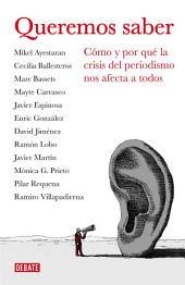 Queremos saber (Libros para entender la crisis): Cómo y por qué la crisis del periodismo nos afecta a todos