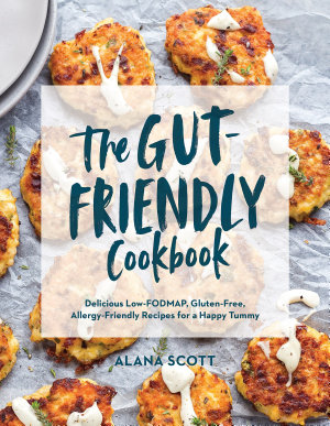 The Gut Friendly Cookbook  Delicious Low FODMAP  Gluten Free  Allergy Friendly Recipes for a Happy Tummy