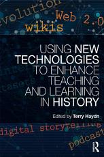 Using New Technologies to Enhance Teaching and Learning in History PDF