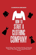 How to Start a Clothing Company   Deluxe Edition Learn Branding  Business  Outsourcing  Graphic Design  Fabric  Fashion Line Apparel  Shopify  Fashion  Social Media  and Instagram Marketing PDF