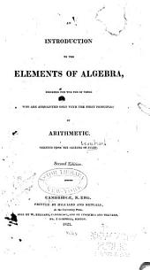 An Introduction to the Elements of Algebra: Designed for the Use of Those who are Acquainted Only with the First Principles of Arithmetic